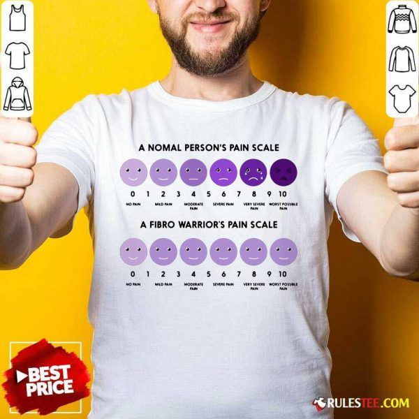 A Normal Person's Pain Scale A Fibro Warrior's Pain Scale Shirt