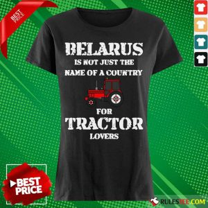 Belarus Is Not Just The Name Of A Country For Tractor Lovers Ladies Tee