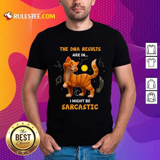 Cat The DNA Results Be Sarcastic Shirt