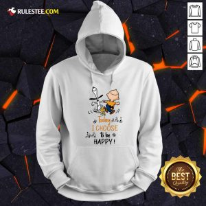 Charlie Brown And Snoopy Today I Choose To Be Happy Hoodie