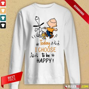 Charlie Brown And Snoopy Today I Choose To Be Happy Long-Sleeved
