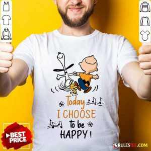Charlie Brown And Snoopy Today I Choose To Be Happy Shirt