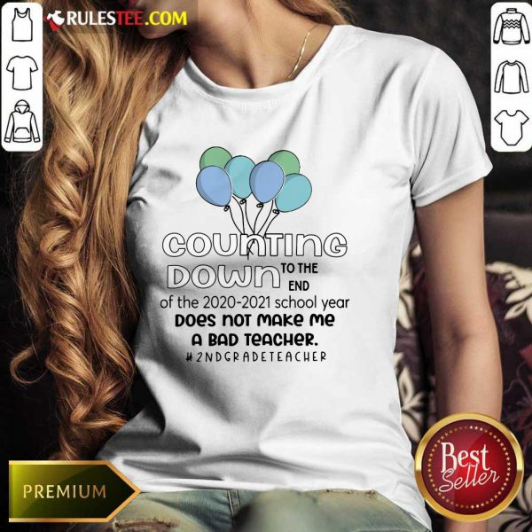 Counting Down To The End Of The 2020 2021 School Year Does Not Make Me A Bad Teacher 2Nd Grade Teacher Ladies Tee