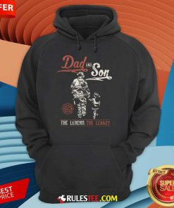 Dad And Son The Legend The Legacy Hoodie