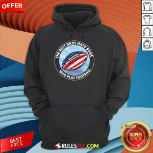 Dads Have Sons Who Play Football Hoodie