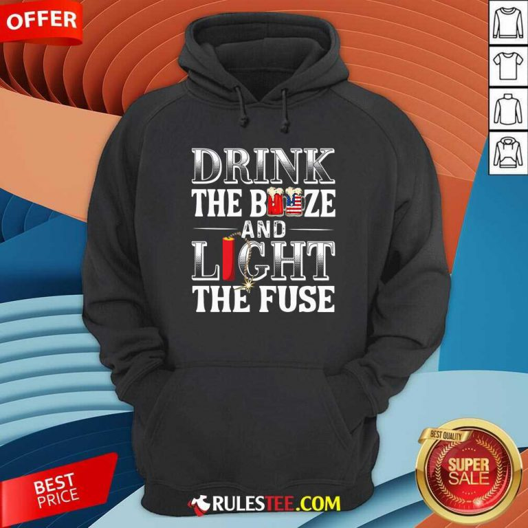 Drink The Booze And Light The Fuse Hoodie