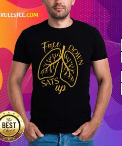 Face Down Sats Up Lungs Shirt