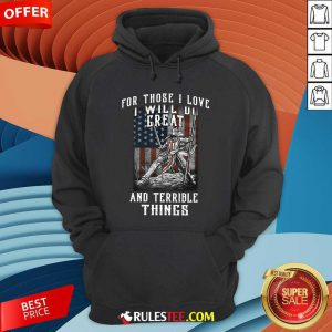 For Those I Love I Will Do Great And Terrible Things American Flag Hoodie