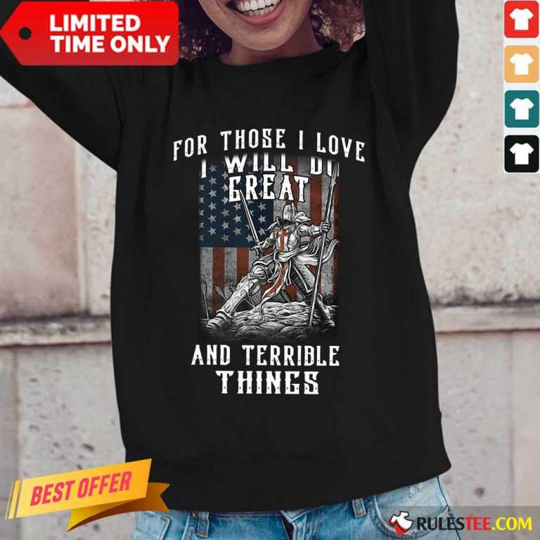 For Those I Love I Will Do Great And Terrible Things American Flag Long-Sleeved