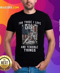 For Those I Love I Will Do Great And Terrible Things American Flag Shirt
