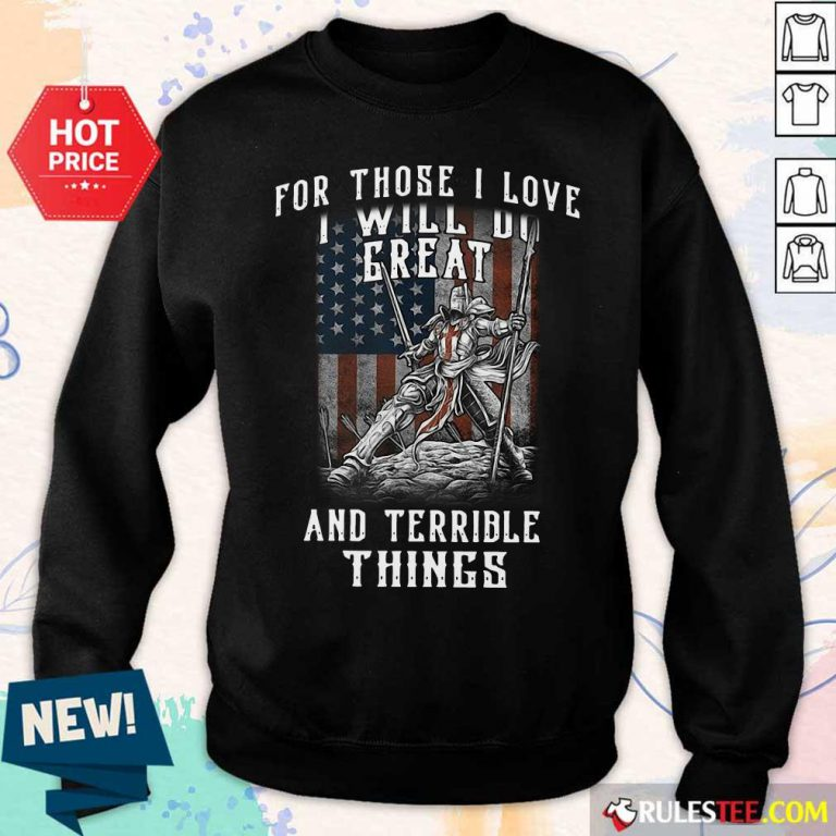 For Those I Love I Will Do Great And Terrible Things American Flag Sweater