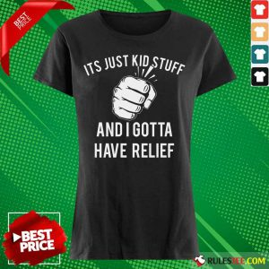 Hand It's Just Kid Stuff And I Gotta Have Relief Ladies Tee