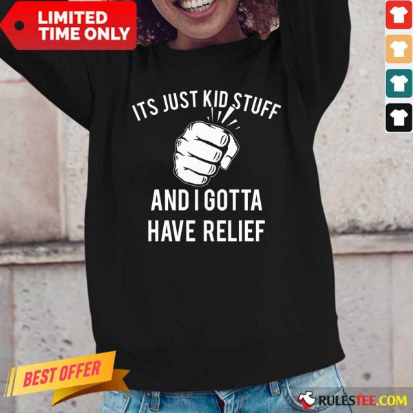 Hand It's Just Kid Stuff And I Gotta Have Relief Long-Sleeved