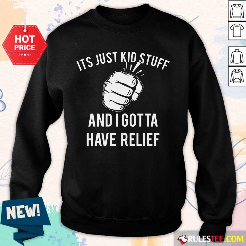 Hand It's Just Kid Stuff And I Gotta Have Relief Sweater