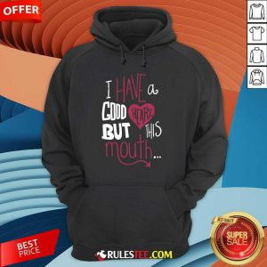 Hot I Have A Good Heart But This Mouth Hoodie
