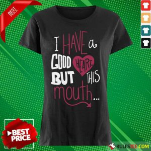 Hot I Have A Good Heart But This Mouth Ladies Tee