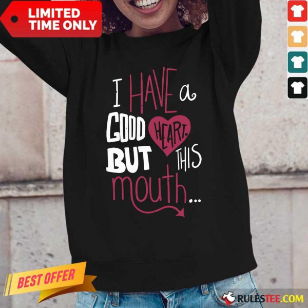 Hot I Have A Good Heart But This Mouth Long-Sleeved