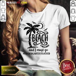 Hot The Beach Is Calling And I Must Go Kindergarten Teacher Ladies Tee
