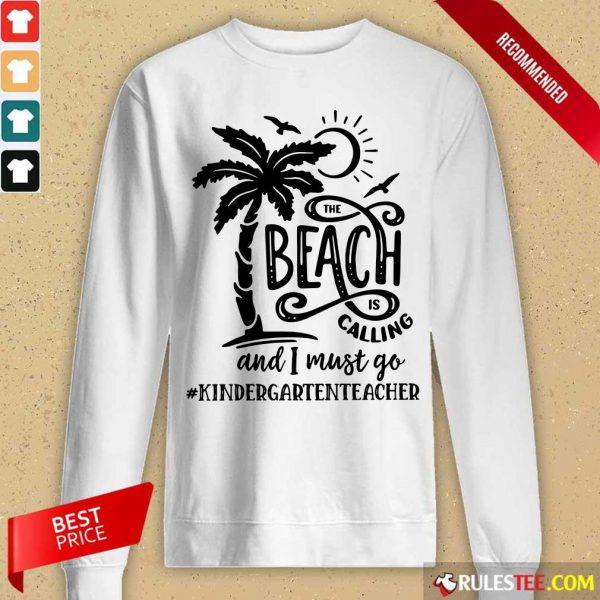 Hot The Beach Is Calling And I Must Go Kindergarten Teacher Long-Sleeved