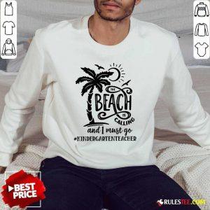 Hot The Beach Is Calling And I Must Go Kindergarten Teacher Sweater