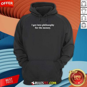 I Got Into Philosophy For The Money Hoodie