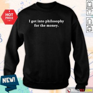 I Got Into Philosophy For The Money Sweater