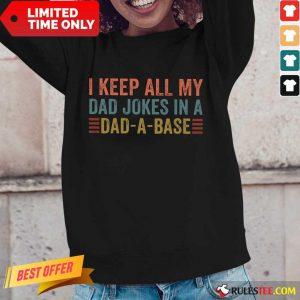I Keep All My Dad Jokes In Dad A Base Long-Sleeved