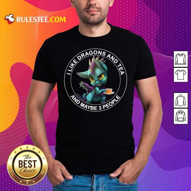 I Like Dragons And Tea Shirt