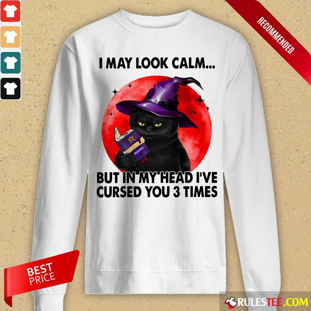 I May Look Calm But In My Head I've Cursed You 3 Times Witch Cat Blood Moon Long-Sleeved