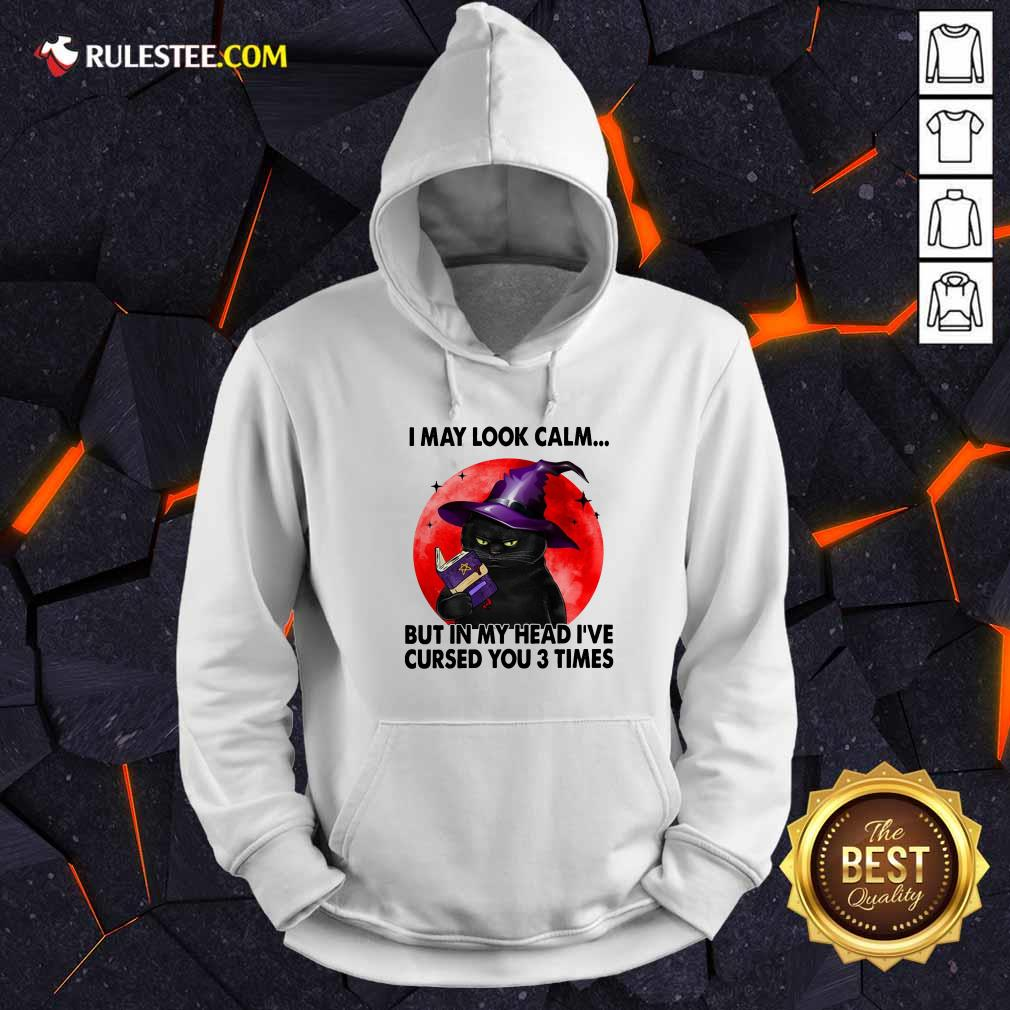 I May Look Calm But In My Head I've Cursed You 3 Times Witch Cat Blood Moon Hoodie