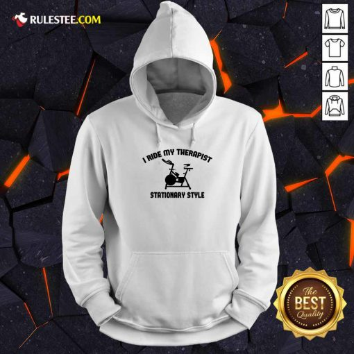 I Ride My Therapist Stationary Style Hoodie
