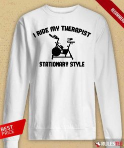 I Ride My Therapist Stationary Style Long-Sleeved