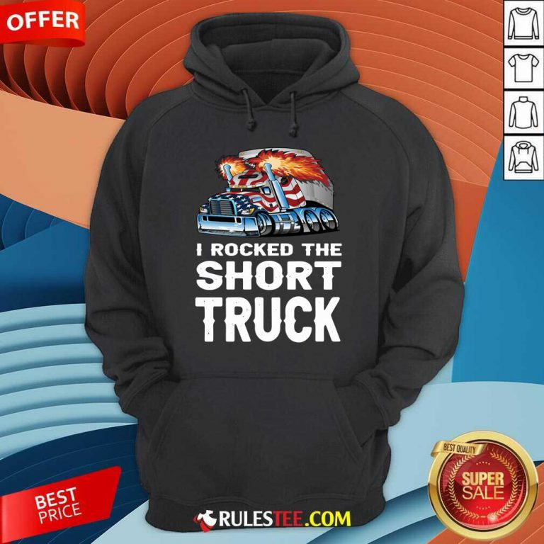 I Rocked The Short Truck Hoodie