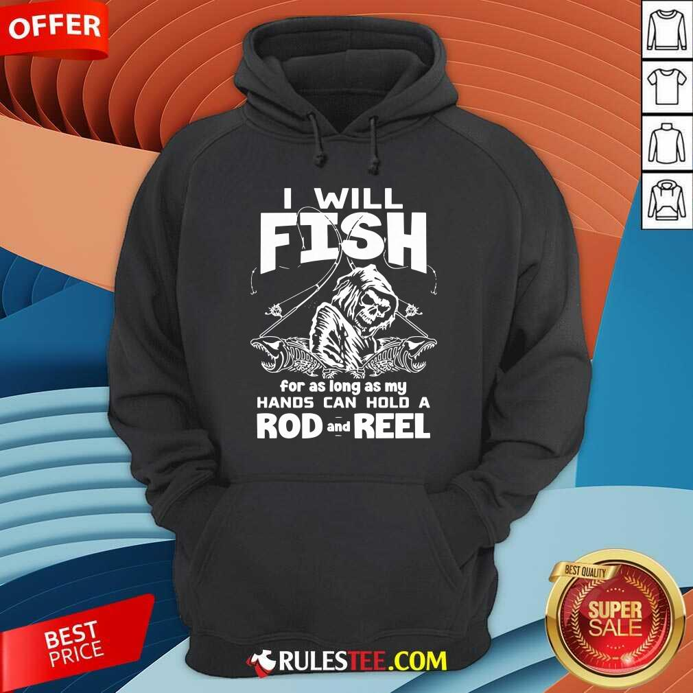 I Will Fish Hands Can Hold Rod And Reel Hoodie