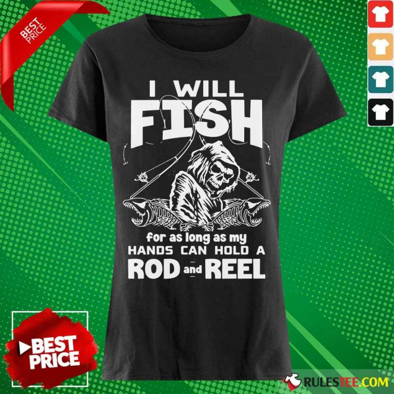 I Will Fish Hands Can Hold Rod And Reel Ladies Tee