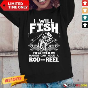 I Will Fish Hands Can Hold Rod And Reel Long-Sleeved