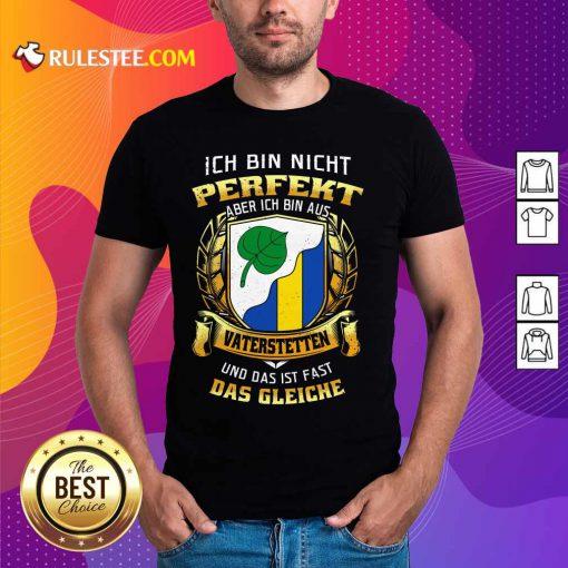 Ich Bin Nicht Perfekt Vaterstetten Shirt