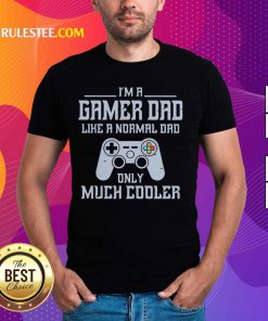 I'm A Gamer Dad Much Cooler Shirt