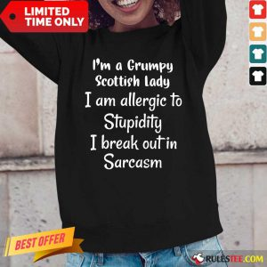 I'm A Grumpy Scottish Lady I Am Allergic To Stupidity I Break Out In Sarcasm Long-Sleeved