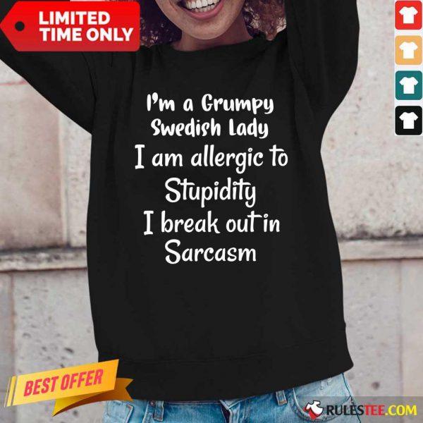 I'm A Grumpy Swedish Lady I Am Allergic To Stupidity I Break Out In Sarcasm Long-Sleeved