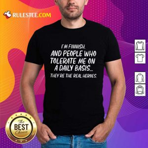 I'm Finnish And Who Tolerate Shirt