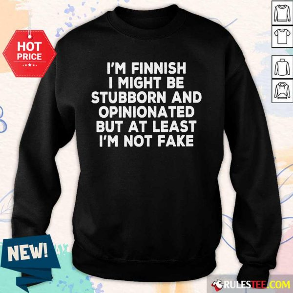I'm Finnish I Might Be Stubborn And Opinionated But At Least I'm Not Fake Sweater