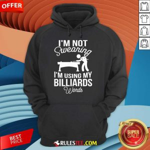 I'm Not Swearing I'm Using My Billiards Hoodie