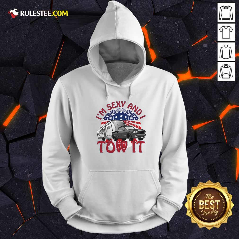 I'm Sexy And I Tow It 4th Of July American Flag Hoodie