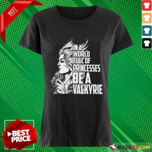 In A World Full Of Princesses Be A Valkyrie Ladies Tee