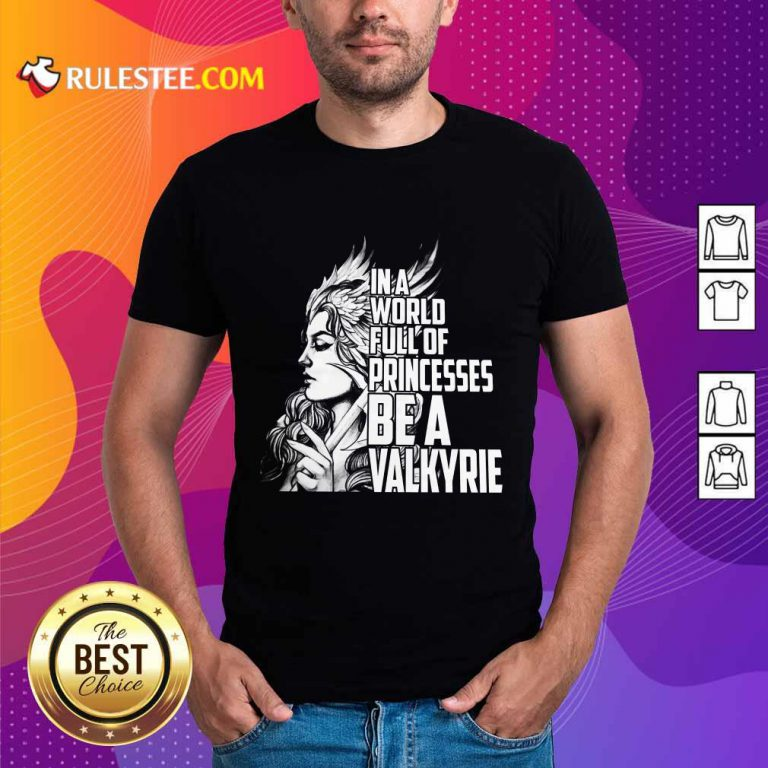In A World Full Of Princesses Be A Valkyrie Shirt