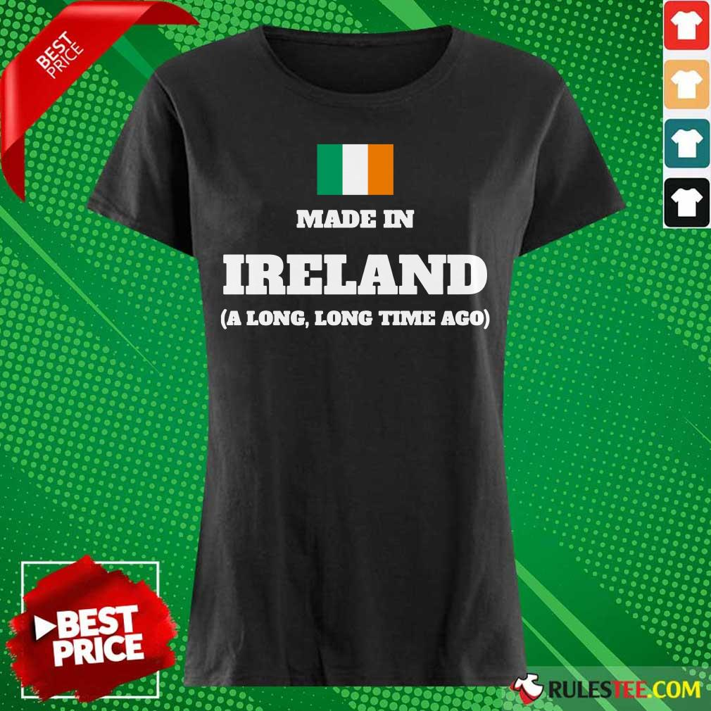 Ireland Flag Made In Ireland A Long Time Ago Ladies Tee