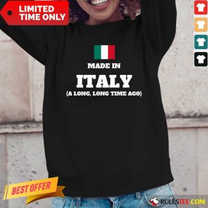 Italy Flag Made In Italy A Long Time Ago Long-Sleeved