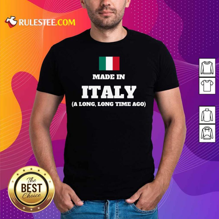 Italy Flag Made In Italy A Long Time Ago Shirt