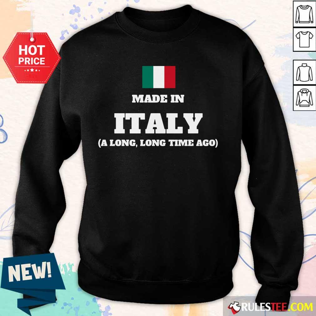 Italy Flag Made In Italy A Long Time Ago Sweater